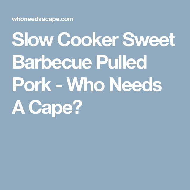 Slow Cooker Sweet Barbecue Pulled Pork - Who Needs A Cape?