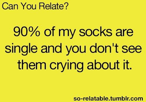single quotes for girls | Funny Quotes / 90% of my socks are single