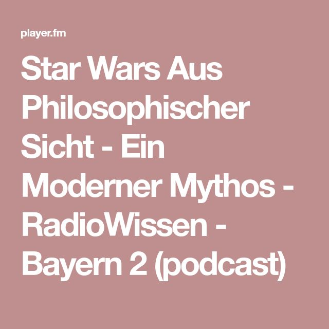 Star Wars Aus Philosophischer Sicht - Ein Moderner Mythos - RadioWissen - Bayern 2 (podcast)