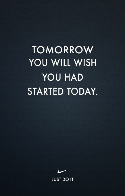 Tomorrow you will wish you had started today – Nike » Design You Trust – Design Blog and Community
