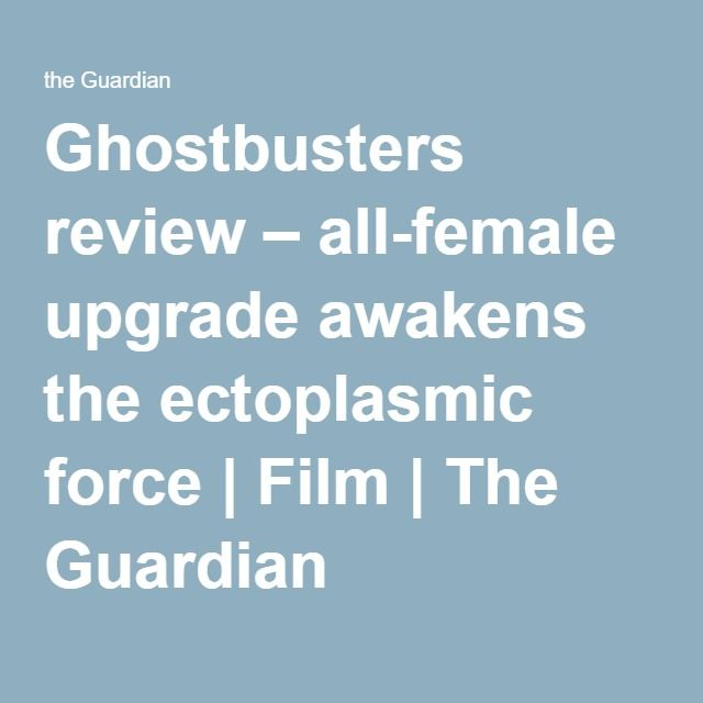 Ghostbusters review – all-female upgrade awakens the ectoplasmic force | Film | The Guardian