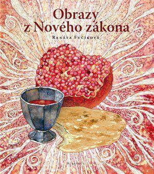 Obrazy z Nového zákona - Renáta Fučíková | Kosmas.cz - internetové knihkupectví