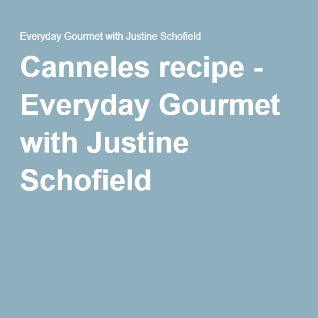 Canneles recipe - Everyday Gourmet with Justine Schofield