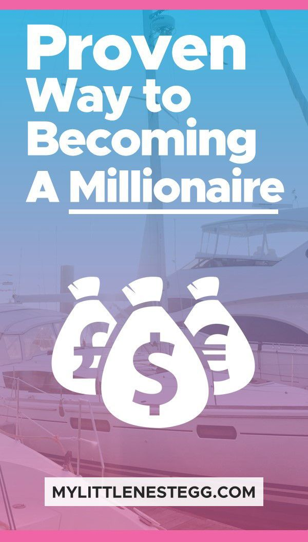 Proven Way To Becoming A Millionaire In 30 Years My Little Nest Egg Become A Millionaire How To Become Millionaire