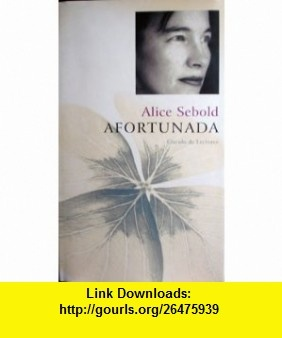 Afortunada (9788467205466) Alice Sebold , ISBN-10: 8467205466  , ISBN-13: 978-8467205466 ,  , tutorials , pdf , ebook , torrent , downloads , rapidshare , filesonic , hotfile , megaupload , fileserve