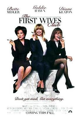The First Wives Club (1996) Three old college chums reunite for the funeral of a friend who committed suicide after her husband dumped her for a younger model -- only to realize they're all in the same predicament. So they form a troika and plot payback against their exes. Goldie Hawn, Bette Midler, Diane Keaton...5b