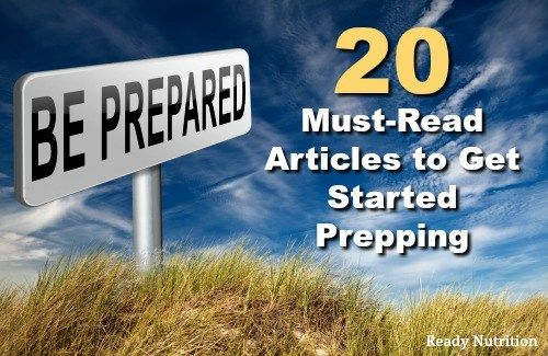Be Prepared! 20 Must-Read Articles to Get Started Prepping By Tess Pennington – Ready Nutrition This last year opened my eyes to how quickly our world can turn upside down and how fast people can turn on one another.
