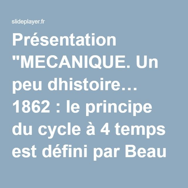 """Présentation """"MECANIQUE. Un peu dhistoire… 1862 : le principe du cycle à 4 temps est défini par Beau de Rochas. 1881 : Charles Jeantaud fabrique son premier véhicule."""""""