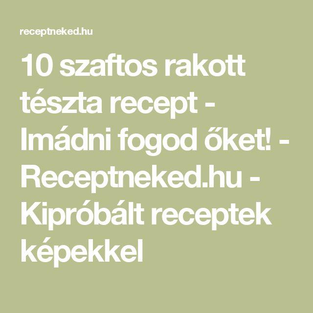 10 szaftos rakott tészta recept - Imádni fogod őket! - Receptneked.hu - Kipróbált receptek képekkel