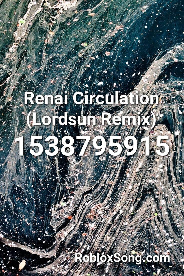 Renai Circulation (lordsun Remix) Roblox ID Roblox Music