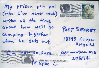 Meu amigo por correspondência prisioneiro (que eu nunca conheci) escreve o tempo todo sobre como iremos acampar juntos quando ele sair. Eu não tenho certeza. Talvez.