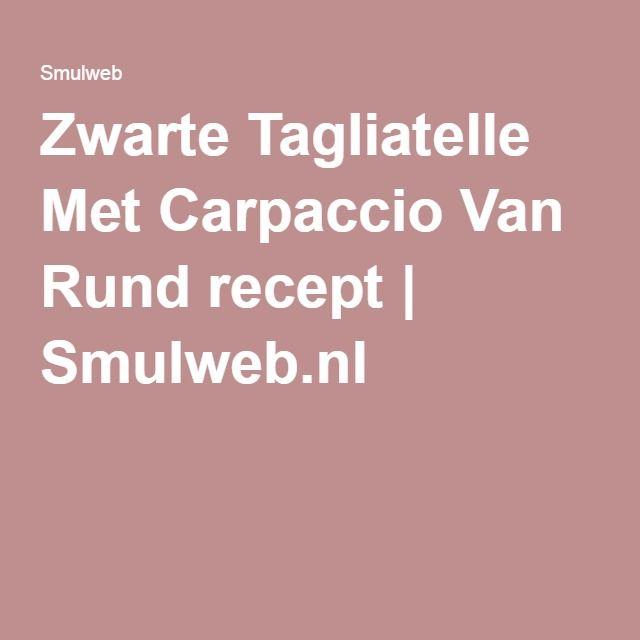 Zwarte Tagliatelle Met Carpaccio Van Rund recept | Smulweb.nl