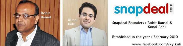 Snapdeal is invented By : Rohit Bansal, Kunal Bahl. Year - February 2010.