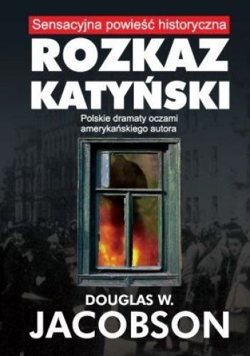 Douglas Jacobsen: Rozkaz katyński http://lubimyczytac.pl/ksiazka/178833/rozkaz-katynski