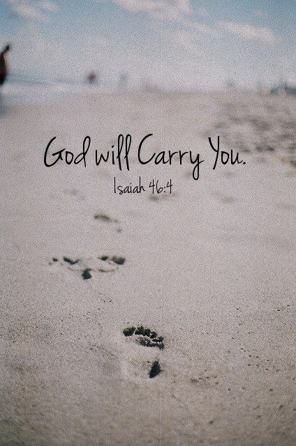 Even to your old age and gray hairs I am he, I am he who will sustain you. I have made you and I will carry you; I will sustain you and I will rescue you. (Isaiah 46:4)