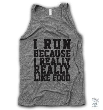 i run because i really really like food!