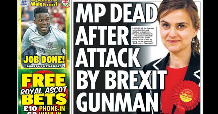 DAILY STAR NEWSPAPER LINKS GUNMAN TO BREXIT At the point of publication last night, the Star had no further information as to the motive of the killer.  This is absolute stupidity.  The guy is a psycho simple and sweet.  Just because he committed this crime does not mean that the UK leaving the  EU is a bad idea.  What is bad is this paper trying to make this link without any evidence of motive other than hearsay.  Stupid and a bit Evil.