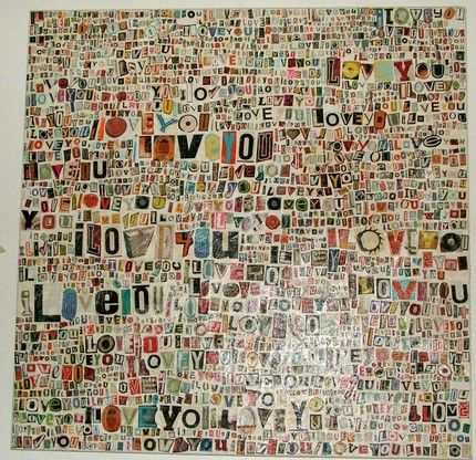 I love this 'I Love You' collage. I can see this done with other words or phrases....hmmmm ideas brewing....lol