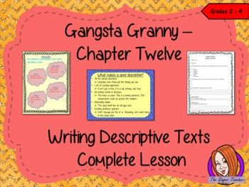 Complete Lesson on Writing Descriptive Texts, Related to Gangsta Granny by David Walliams This download includes a complete lesson on the twelfth chapter of the book Gangsta Granny by David Walliams. Children will read and discuss the chapter.