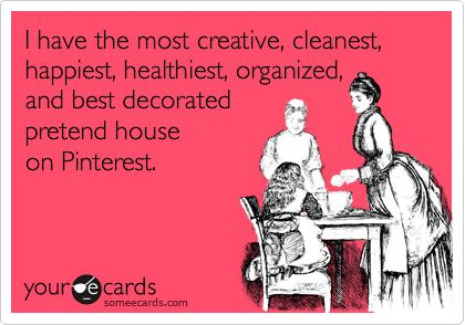 I do!! It's perfect! :PAbsolute, Pretend House, Amen, Real Life, Pinterest Humor, Pinterest House, So True, So Funny, True Stories
