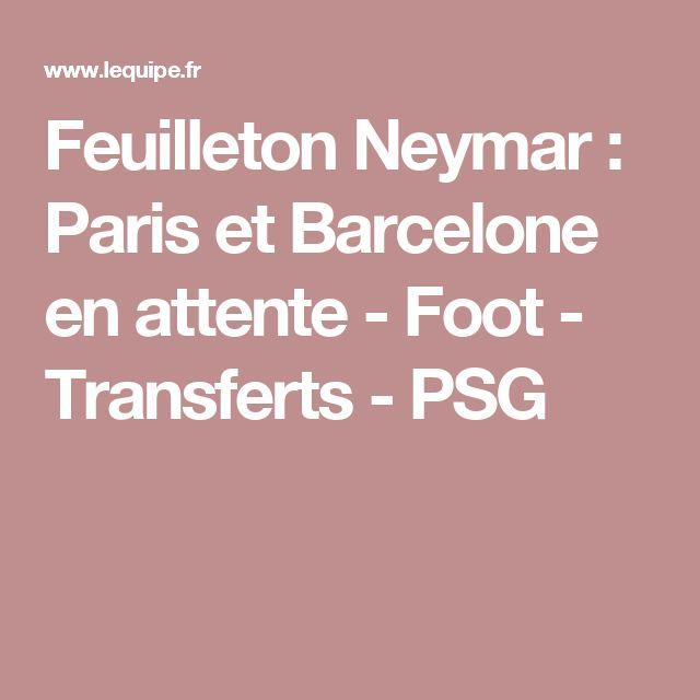 Feuilleton Neymar : Paris et Barcelone en attente - Foot - Transferts - PSG