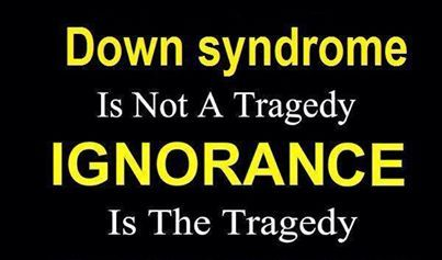 Down Syndrome is not a tragedy, ignorance is a tragedy. #KarriedAway