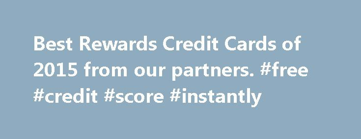 Best Rewards Credit Cards of 2015 from our partners. #free #credit #score #instantly http://credits.remmont.com/best-rewards-credit-cards-of-2015-from-our-partners-free-credit-score-instantly/  #rewards credit card # Credit Cards with Rewards Programs Rewards credit cards are becoming more and more diverse. Trying to win customers, issuing companies offer a wide range of benefits to cardholders. You can find credit cards with multi-purpose rewards…  Read moreThe post Best Rewards Credit…