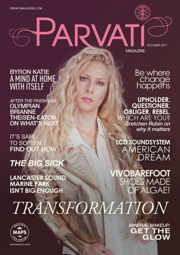 """Just in time for your Sunday afternoon cup of tea and inspired reading, the Parvati Magazine """"Transformation"""" issue is live! You will find interviews with The Work of Byron Katie, Gretchen Rubin, Brianne Theisen-Eaton, Good on You, Mineral Fusion, Yogance and Vivobarefoot. I share a guided visualization to support you feeling safe to make changes in your life, and we will explore how energy flows in the Downward Dog pose in my YEM: Yoga as Energy Medicine column."""