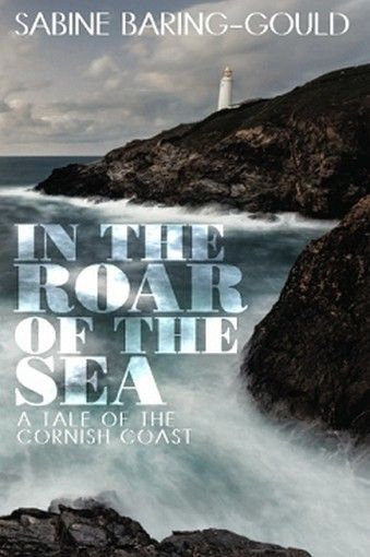 In the Roar of the Sea: A Tale of the Cornish Coast, by Sabine Baring-Gould (Paperback)