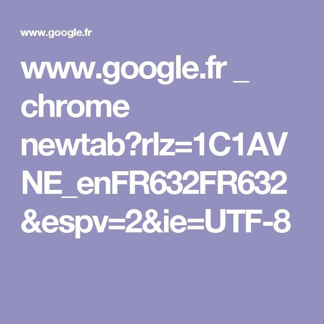 www.google.fr _ chrome newtab?rlz=1C1AVNE_enFR632FR632&espv=2&ie=UTF-8