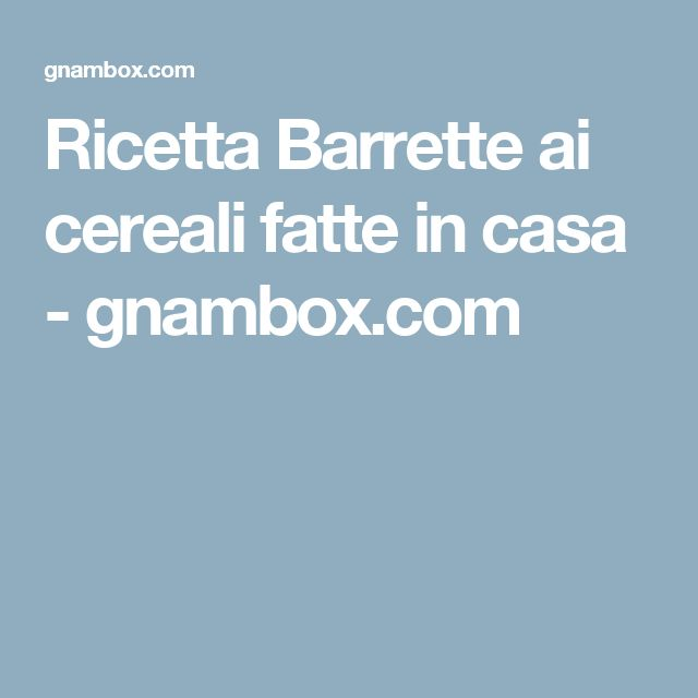 Ricetta Barrette ai cereali fatte in casa - gnambox.com