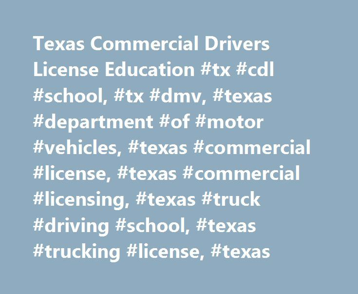 Texas Commercial Drivers License Education #tx #cdl #school, #tx #dmv, #texas #department #of #motor #vehicles, #texas #commercial #license, #texas #commercial #licensing, #texas #truck #driving #school, #texas #trucking #license, #texas http://louisville.remmont.com/texas-commercial-drivers-license-education-tx-cdl-school-tx-dmv-texas-department-of-motor-vehicles-texas-commercial-license-texas-commercial-licensing-texas-truck-driving-scho/  # Commercial Driver Education in Texas In order to…