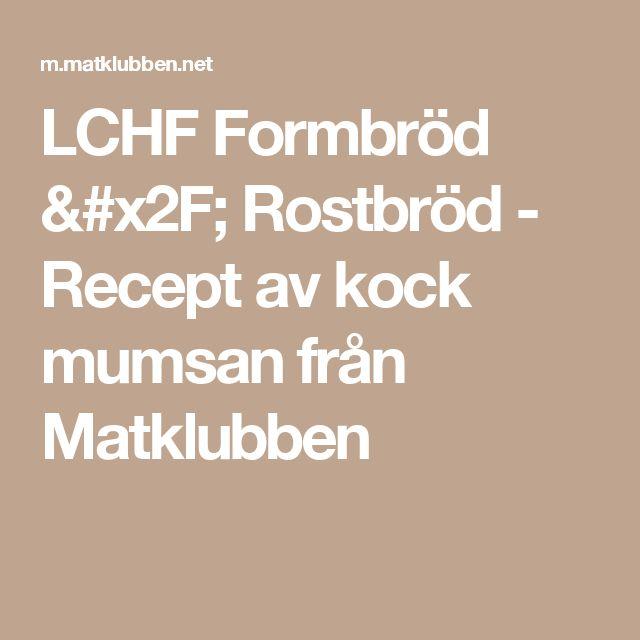 LCHF Formbröd / Rostbröd - Recept av kock mumsan från Matklubben