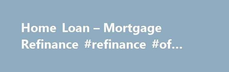 Home Loan – Mortgage Refinance #refinance #of #home http://bakersfield.remmont.com/home-loan-mortgage-refinance-refinance-of-home/  # Home Loan Refinance Mortgage Rates TODAY The Most Efficient and Effortless Home Loan Experience in The Industry Whether your needs include a purchase or refinance home loan, finding the best debt consolidation loan, or working through credit problems, you're in the right place. Refinancing a Home Loan Are you a highly qualified long-time homeowner looking to…