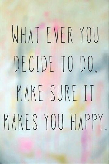 happiness-quote-whatever-you-do-make-sure-it-makes-you-happy