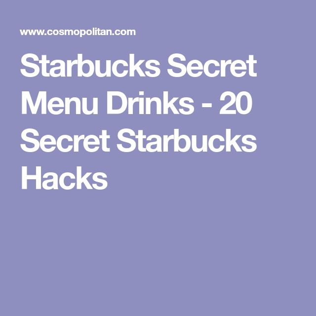 Starbucks Secret Menu Drinks - 20 Secret Starbucks Hacks