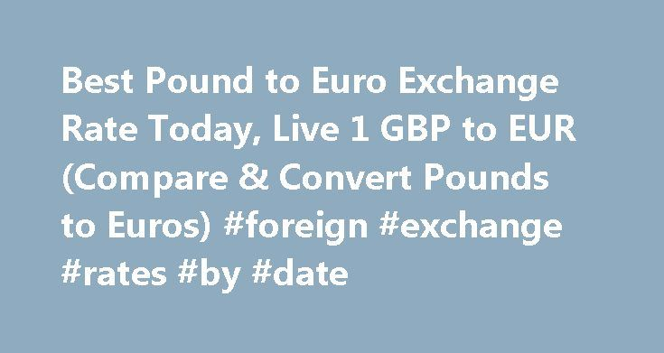 Best Pound to Euro Exchange Rate Today, Live 1 GBP to EUR (Compare & Convert Pounds to Euros) #foreign #exchange #rates #by #date http://currency.remmont.com/best-pound-to-euro-exchange-rate-today-live-1-gbp-to-eur-compare-convert-pounds-to-euros-foreign-exchange-rates-by-date/  #euro rate # Best Pound to Euro Exchange Rate (GBP/EUR) Today FREE over £700£5 Under £700 The tourist exchange rates were valid at Friday 28th of October 2016 08:37:56 AM, however, please check with relevant currency…