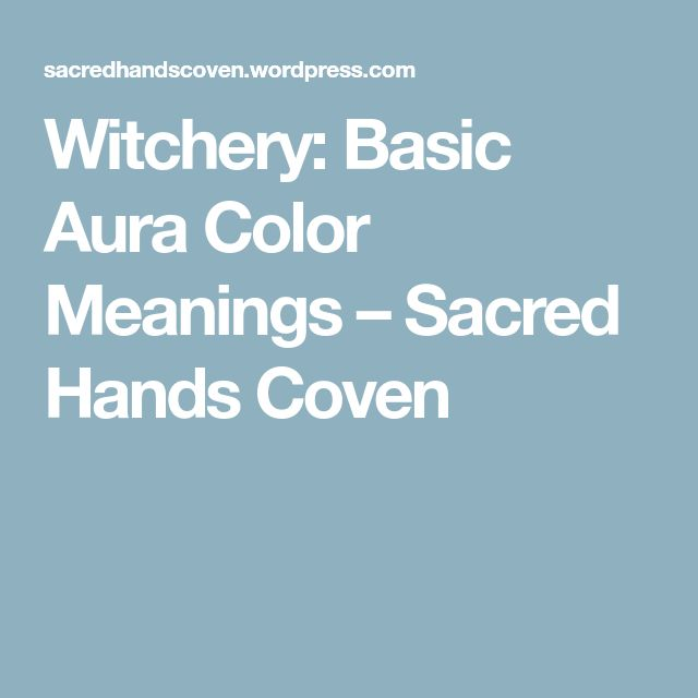 Witchery: Basic Aura Color Meanings – Sacred Hands Coven