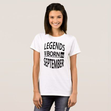September Birthday Cool/Funny Gift-Legends Born T-Shirt - #customizable create your own personalize diy