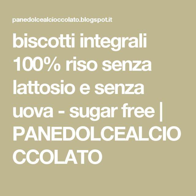 biscotti  integrali 100% riso senza lattosio e senza uova - sugar free | PANEDOLCEALCIOCCOLATO