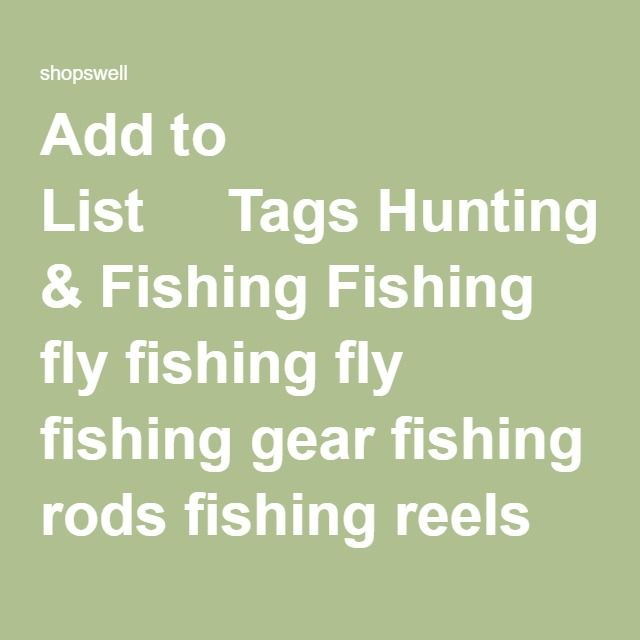 Add to List    Tags Hunting & Fishing Fishing fly fishing fly fishing gear fishing rods fishing reels fly fishing flies Flies fishing tackle   Add a comment You