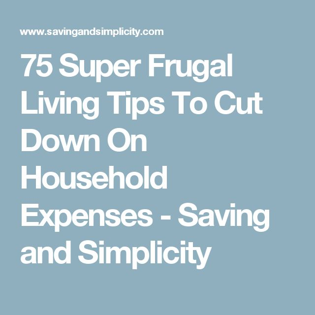 75 Super Frugal Living Tips To Cut Down On Household Expenses - Saving and Simplicity