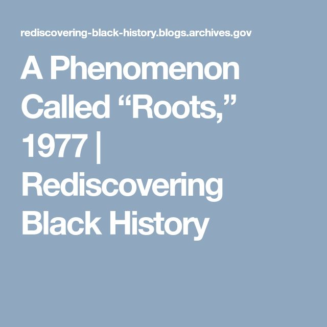 """A Phenomenon Called """"Roots,"""" 1977 