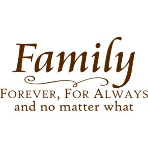 Family-Forever, For Always and no matter what