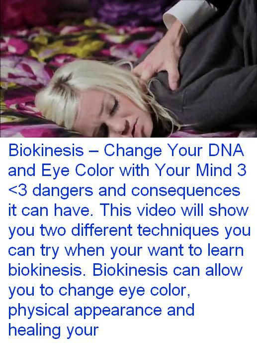 Biokinesis Change Your Dna And Eye Color With Your Mind 3 3