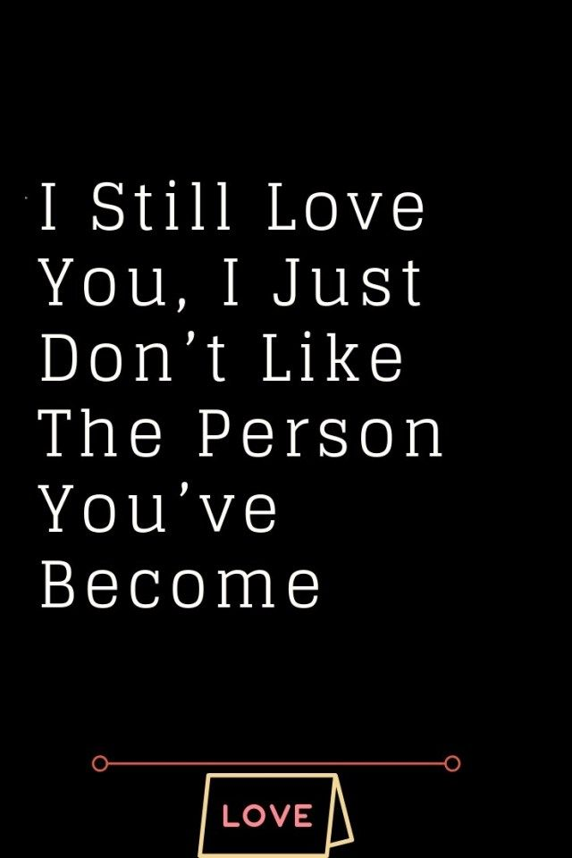 I Still Love You, I Just Don't Like The Person Y…