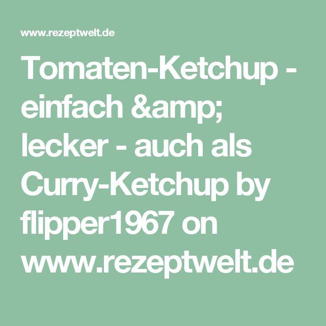 Tomaten-Ketchup - einfach & lecker - auch als Curry-Ketchup by flipper1967 on www.rezeptwelt.de