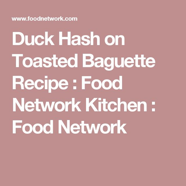 Duck Hash on Toasted Baguette Recipe : Food Network Kitchen : Food Network
