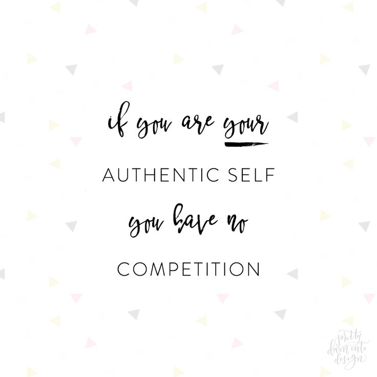 If You Are Your Authentic Self You Have No Competition