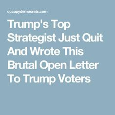Trump's Top Strategist Just Quit And Wrote This Brutal Open Letter To Trump Voters